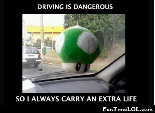 Driving is dangerous so I always carry an extra life