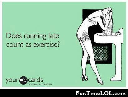 Does running late count as exercise?