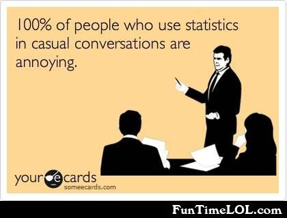 100% of people who use statistics in casual conversations are annoying