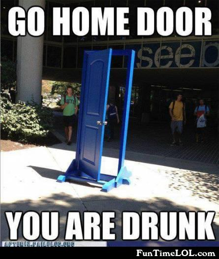 Go home door, you are drunk