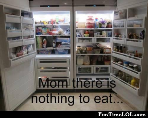 Mom there is nothing to eat...