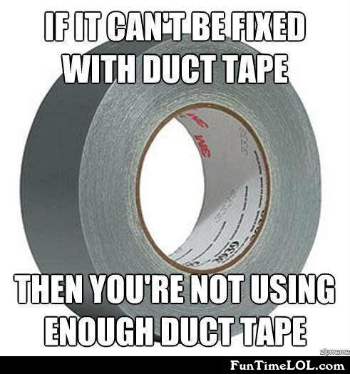 If it can't be fixed with duct tape