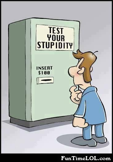 Test your stupidity. Insert $100