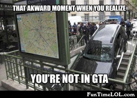 That awkward moment when you realize you're not in GTA