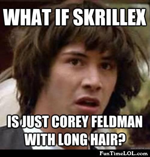 What if skrillex is just corey feldman with long hair?