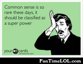 common sense is so rare these days it should be classified as a super power