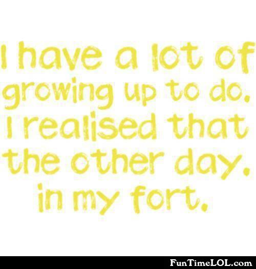 I have a lot of growing up to do