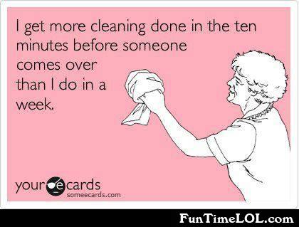 I get more cleaning done in the ten minutes before someone comes over than I do in a week