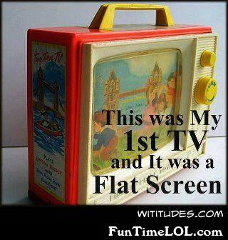 This was my 1st tv and it was a flat screen