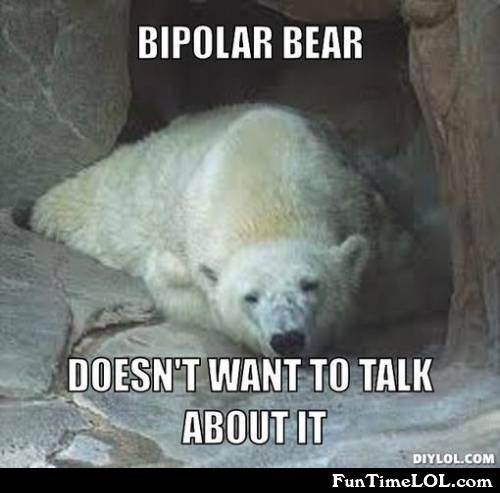 Bipolar bear doesn't want to talk about it