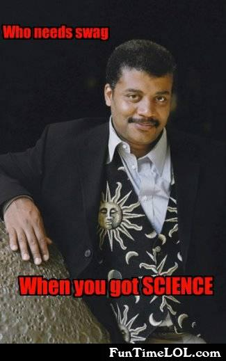 Who needs swag when you got science?