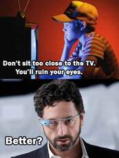 Don't sit too close to the tv. You'll ruin your eyes