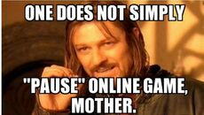 One does not simply pause online game, mother
