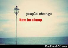 people change. Now i'm a lamp