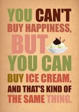 you can't buy happiness but you can buy ice cream